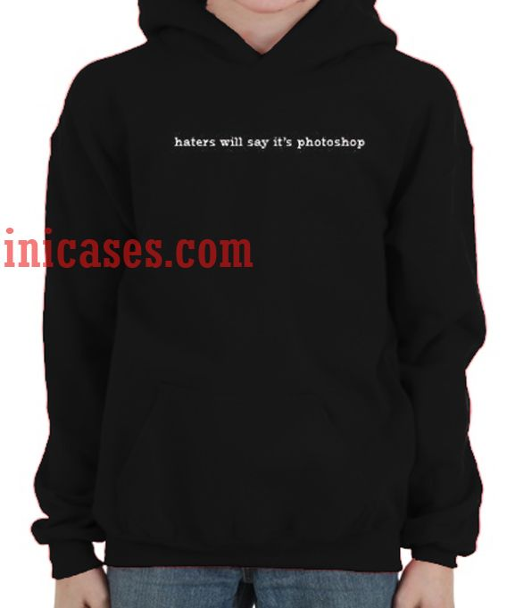 Haters Will Say It's Photoshop Hoodie Pullover
