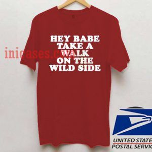 Hey Babe Take A Walk On The Wild Side T shirt