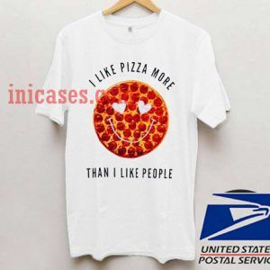 I Like Pizza More Than I Like People T shirt