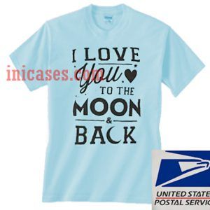 I Love You To The Moon And Back Blue T shirt