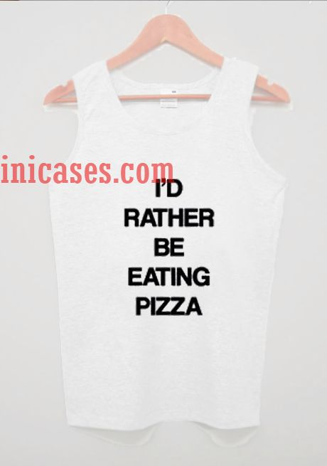 I'd Rather Be Eating Pizza tank top unisex