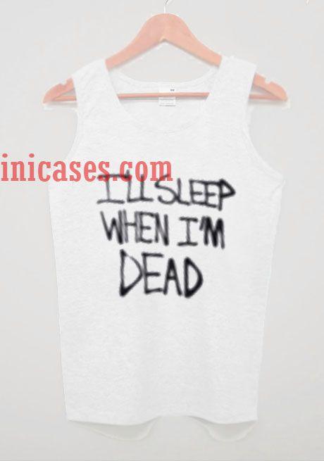 I'll Sleep When Im Dead tank top unisex