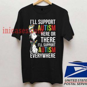 I'll Support Autism Here Or There Or Everywhere T shirt