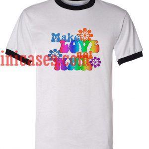 Make Love Not War ringer t shirt
