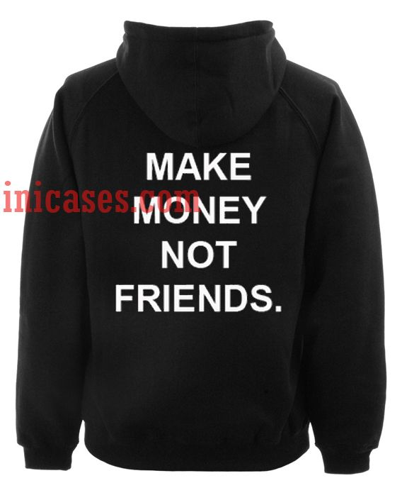 Make Money Not Friends Hoodie pullover