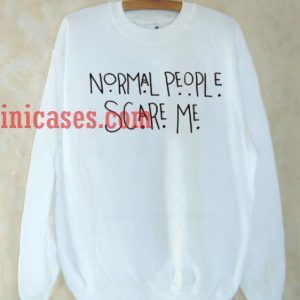 Normal People Scare Me White Sweatshirt