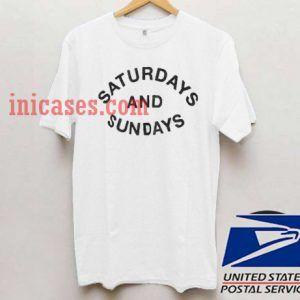 Saturdays And Sundays T shirt