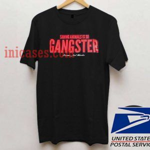 Saying Animals Is So Gangster T shirt