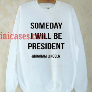 Someday i will be president Sweatshirt