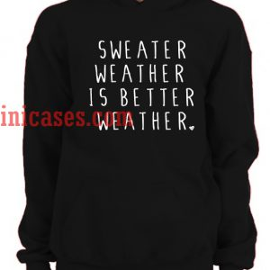 Sweater weather is better weather Hoodie pullover