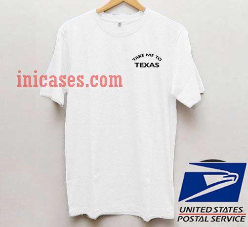 Take Me To Texas T shirt