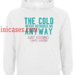 The Cold Never Bothered Me Anyway Hoodie pullover