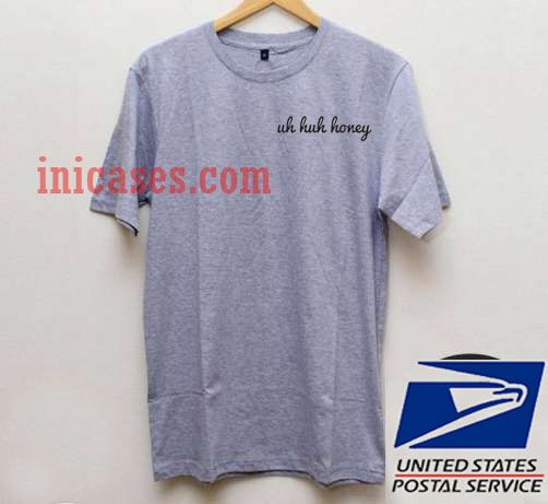 Uh Huh Honey Grey T shirt
