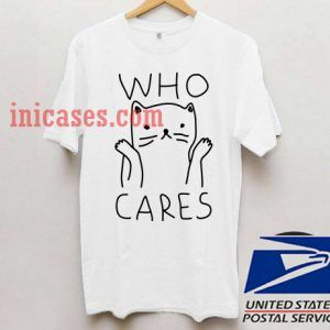 Who Cares T shirt