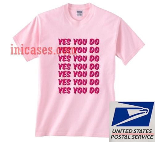 Yes You Do T shirt