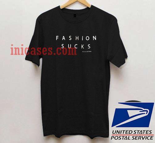fashion sucks T shirt