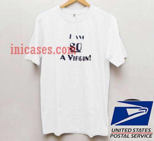 i am so a virgin T shirt