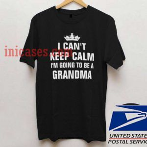 i can't keep calm i'm going to be a grandma T shirt