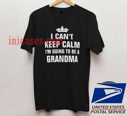 i can't keep calm i'm going to be a grandma T shirt