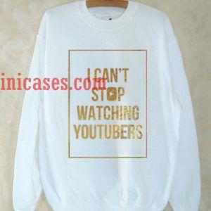 i cant stop watching youtubers Sweatshirt