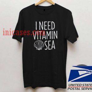 i need vitamin sea T shirt