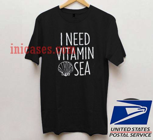 i need vitamin sea T shirt