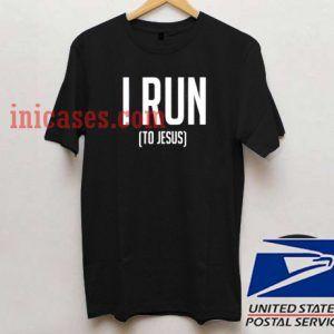 i run to jesus T shirt