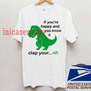 if you're happy and you know it clap your ohh T shirt