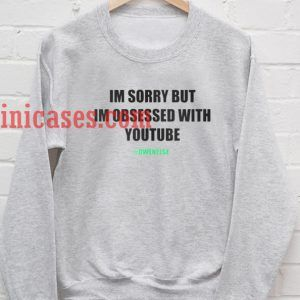 im sorry but im obsessed with youtube Sweatshirt