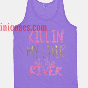 killin my liver at the river tank top unisex
