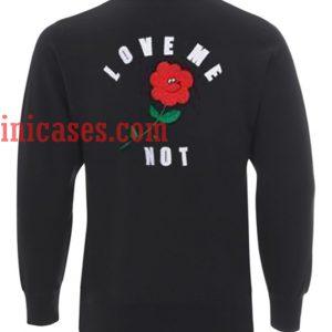 love me not Sweatshirt