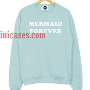 mermaid forever Sweatshirt