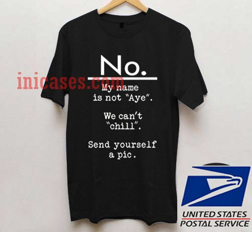 no my name is not aye T shirt