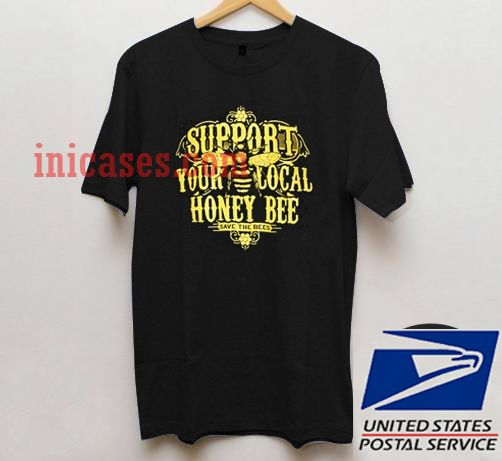 support your local honey bee T shirt