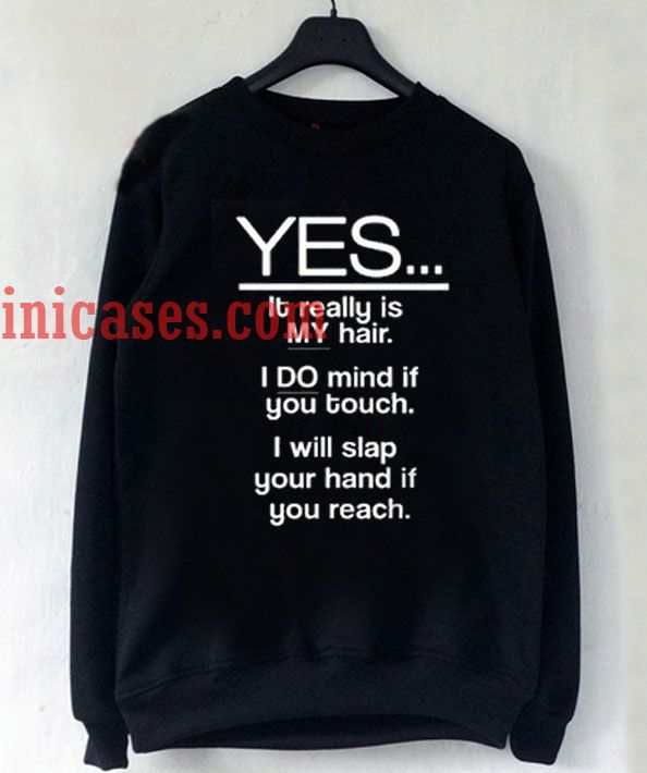 yes its realy my hair Sweatshirt