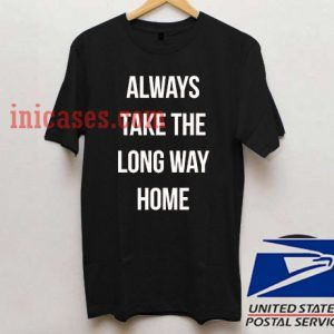 Always Take The Long Way Home T shirt