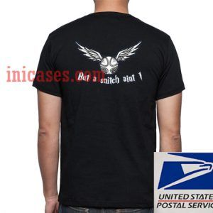 But a Snitch Aint One T shirt
