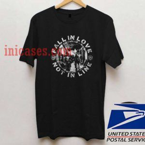 Fall In Love Not In Line T shirt