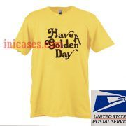 Have a golden day T shirt