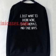 I Just Want to Drink Wine Quote Sweatshirt