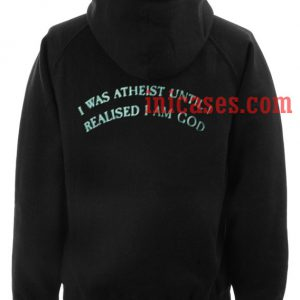 I Was Atheist Until Realised I am God Hoodie pullover