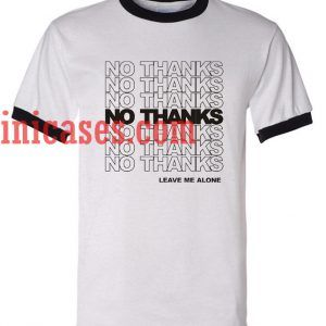 No Thanks leave me alone ringer t shirt
