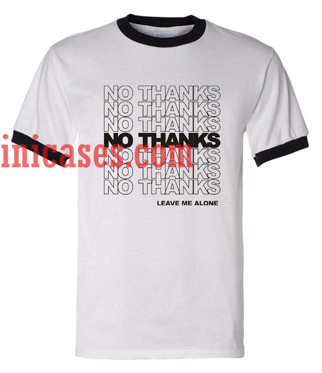 No Thanks leave me alone ringer t shirt