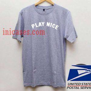 Play Nice T shirt