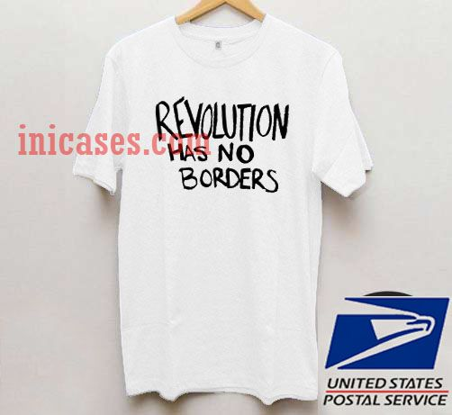 Revolution has no borders T shirt