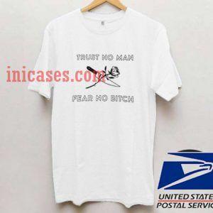 Trust no man fear no bitch T shirt