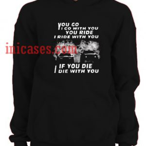You go i go with you Hoodie pullover