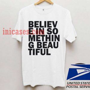 believe in something beautiful T shirt