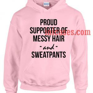 proud supporter of messy hair and sweatpants Hoodie pullover