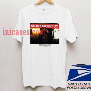 tupac quotes trust nobody T shirt
